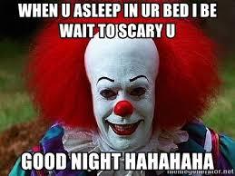 Scary Clown Meme - clown goodnight meme