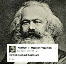 Dank Memes Meaning - karl marx means of production july 23 at 1013 pm i m thinking