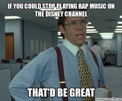 Rap Music Meme - you could stop playing rap music on the disney channel