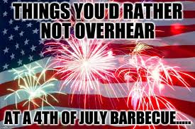 Funny 4th Of July Memes - meme d from the headlines signs your bbq is f cked the interrobang