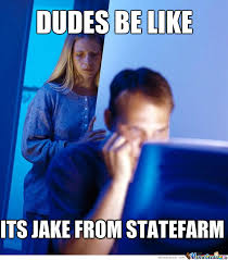 Jake State Farm Meme - dudes be like its jake from statefarm by recyclebin meme center