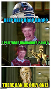 There Can Only Be One Meme - beep beep boop boop i preferred highlander 2 and 3 there can be