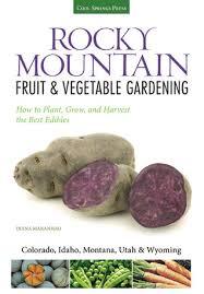 rocky mountain fruit u0026 vegetable gardening plant grow and