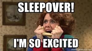 Sleepover Meme - sleepover i m so excited kristen wiig surprise party meme generator