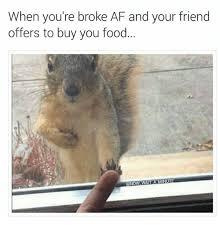 Buy All The Food Meme - i m still broke memes