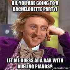 Bachelorette Party Meme - oh you are going to a bachelorette party let me guess at a bar