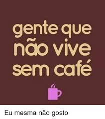 Memes Cafe - gente que nao vive sem café eu mesma não gosto meme on me me