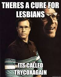Lesbian Birthday Meme - theres a cure for lesbians its called trycoxagain misc quickmeme