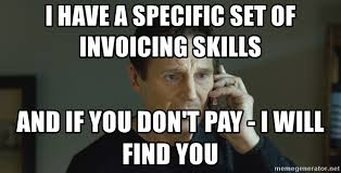 Liam Neeson Meme Generator - i have a specific set of invoicing skills and if you don t pay i