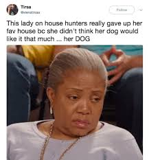 Funny Pics And Memes - memes about house hunters that are equally funny and infuriating