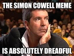 Simon Meme - the simon cowell meme is absolutely dreadful simon cowell
