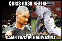 Chris Bosh Meme - chris bosh be like damn i wish that was me make a meme