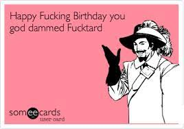 happy birthday fucktard google search ecards pinterest