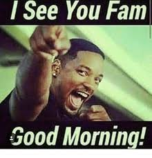 Meme Good Morning - i see you fam good morning fam meme on me me