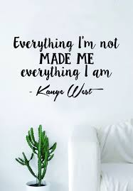 kanye west everything i am v2 quote decal sticker wall vinyl art