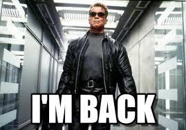 Im Back Meme - i m back terminator meme on memegen