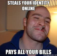 Online Meme Generator - steals your identity online pays all your bills good guy greg