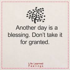 about faith quotes another day is a blessing don t take it for