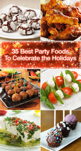 35 best party foods to celebrate the holidays holidays food and