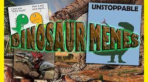 Unstoppable Dinosaur Meme - dinosaur memes comics and memes