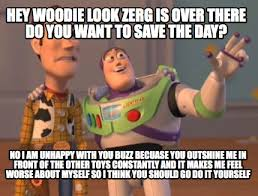 Unhappy Meme - meme maker hey woodie look zerg is over there do you want to save