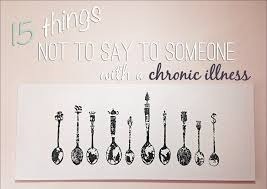 No Matter What Your Personal Feelings Are For Fine Are The by 15 Things Not To Say To Someone With A Chronic Illness Or
