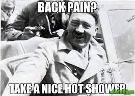 Back Pain Meme - back pain take a nice hot shower meme nice guy hitler 18081