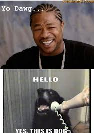 Yo Dog Meme - dawg funny picture