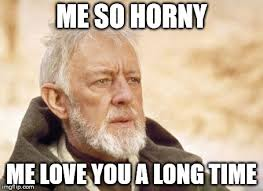 Me Love You Long Time Meme - obi wan kenobi meme imgflip