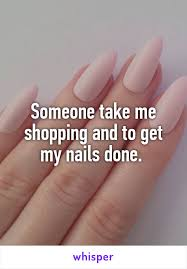 take me shopping and to get my nails done