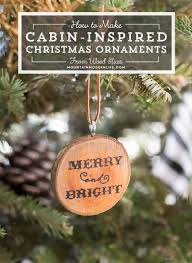 Christmas Decor Diy Ideas With Wood Cabin Inspired Christmas Ornaments Mountain Modern Life