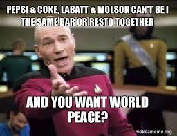 World Peace Meme - pepsi coke labatt molson can t be i the same bar or resto