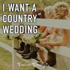 Country Wedding Sayings 330 Best Cute N Country Quotes Images On Pinterest Country Life