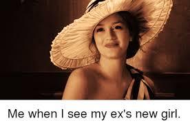 New Girl Memes - me when i see my ex s new girl meme on me me