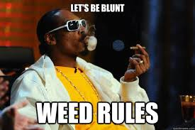 Snoop Meme - let s be blunt weed rules snoop dogg gets blunt quickmeme