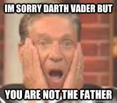 Maury Memes - im sorry darth vader but you are not the father josh maury quickmeme