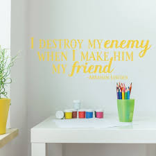 Friendship Quotes Wall Decor Abraham Lincoln I Destroy My