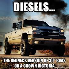 Diesel Truck Meme - diesels the redneck version of 30 rims on a crown victoria