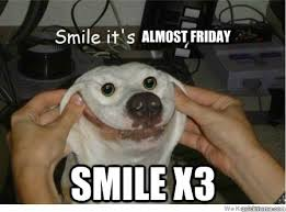 Almost Friday Meme - almost friday smile x3 her lol quickmeme