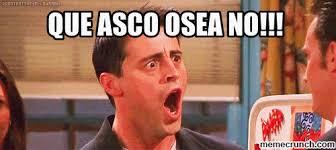 Meme Asco - asco osea no