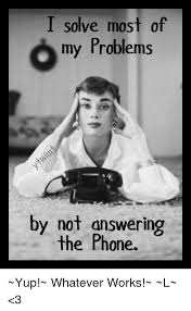 Answer Phone Meme - i solve most of my problems by not answering the phone yup