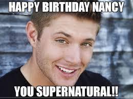 Supernatural Birthday Meme - happy birthday nancy you supernatural meme jensen ackles happy