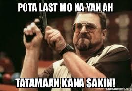 Meme Mo - p0ta last mo na yan ah tatamaan kana sakin am i the only one
