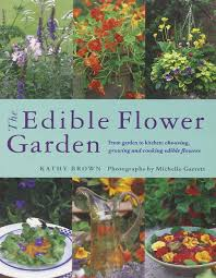 edible flowers the edible flower garden from garden to kitchen choosing
