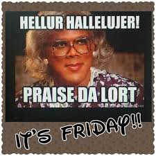 Thank God Its Friday Memes - thank god its friday made me laugh pinterest madea quotes