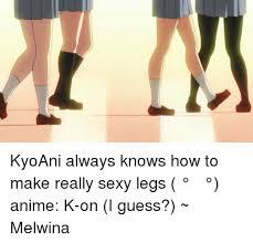 Sexy Legs Meme - kyoani always knows how to make really sexy legs ʖ anime k on