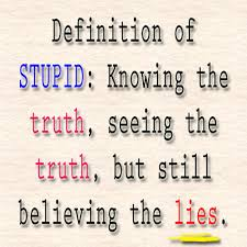 Blind Stupid And Desperate Definition Of Stupid Knowing The Truth Seeing The Truth But