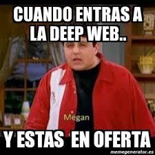 Web Memes - meme personalizado cuando entras a la deep web y estas en