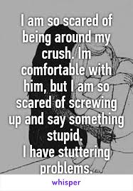 I Am Comfortable Am So Scared Of Being Around My Crush Im Comfortable With Him