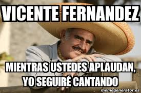 Vicente Fernandez Memes - meme personalizado vicente fernandez mientras ustedes aplaudan